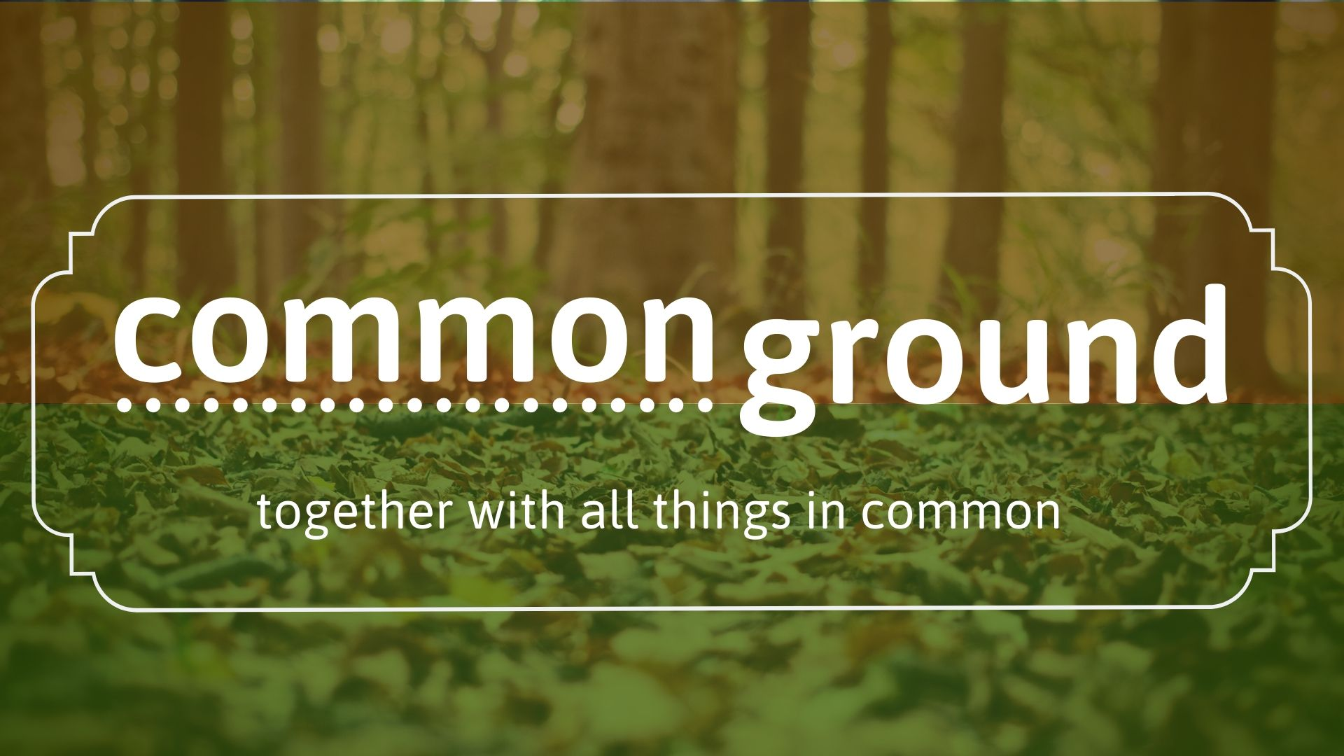SERMON – Common Ground: Our Motivation: Grace and Truth