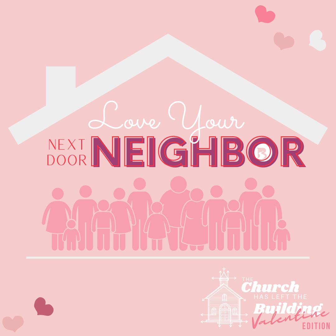 Literally Love your Next Door Neighbor